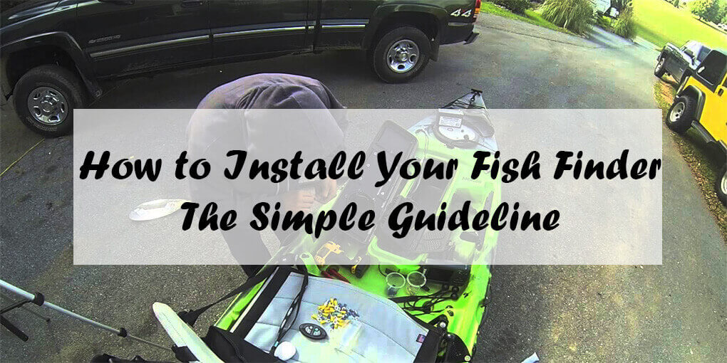 How To Install Your Fish Finder The Simple Guideline