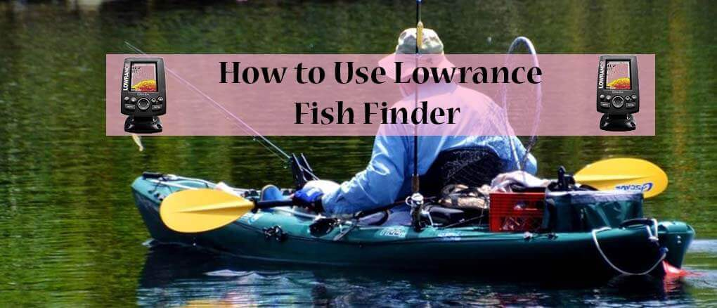 How to Use Lowrance Fish Finder