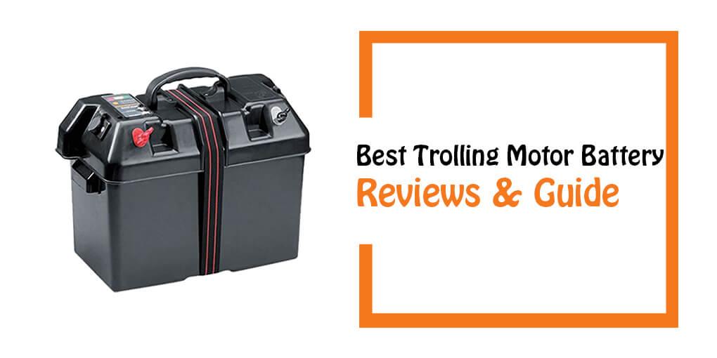 Best Trolling Motor Battery Reviews & Guide