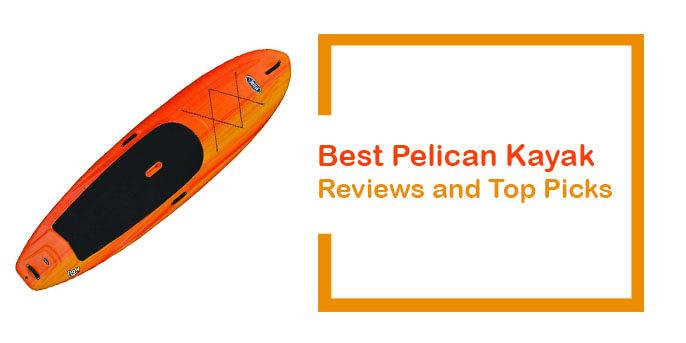 The Best Pelican Kayak (June  2018) – Reviews and Top Picks